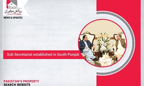 Sub Secretariat established in South Punjab