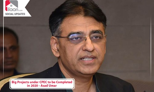 Big Projects under CPEC to be Completed in 2020 - Asad Umar