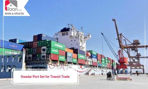 Gwadar Port Set for Transit Trade