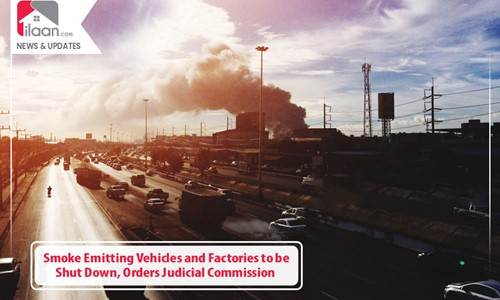 Smoke Emitting Vehicles and Factories to be Shut Down, Orders Judicial Commission