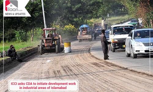 ICCI asks CDA to initiate development work in industrial areas of Islamabad