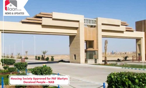 Housing Society Approved for PAF Martyrs Deceived People – NAB