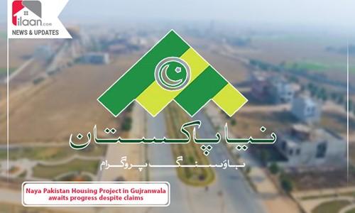 Naya Pakistan Housing Project in Gujranwala awaits progress despite claims