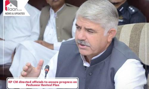 KP CM directed officials to ensure progress on Peshawar Revival Plan