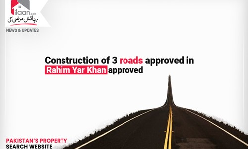 Construction of 3 roads approved in Rahim Yar Khan approved