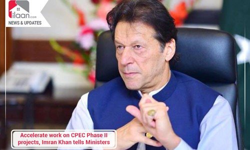 Accelerate work on CPEC Phase II projects, Imran Khan tells Ministers