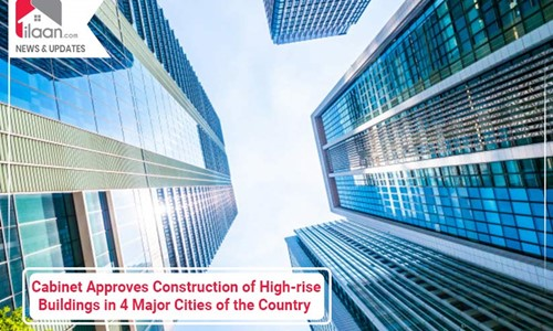 Cabinet Approves Construction of High-rise Buildings in 4 Major Cities of the Country