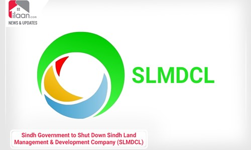 Sindh Government to Shut Down Sindh Land Management and Development Company (SLMDCL)