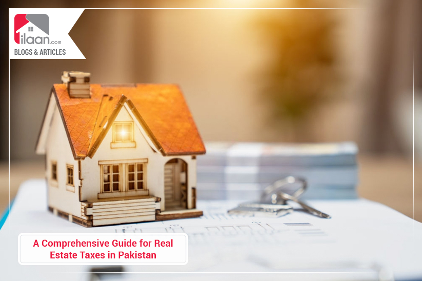A Comprehensive Guide for Real Estate Taxes in Pakistan