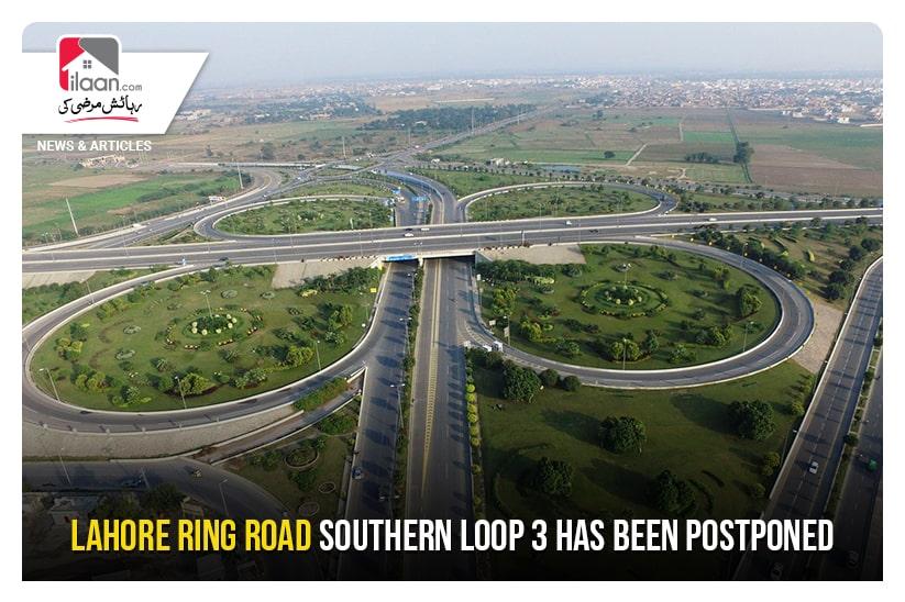Lahore Ring Road Southern Loop 3 has been postponed