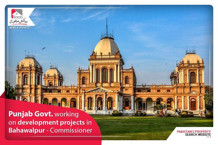 Punjab Govt. working on development projects in Bahawalpur – Commissioner