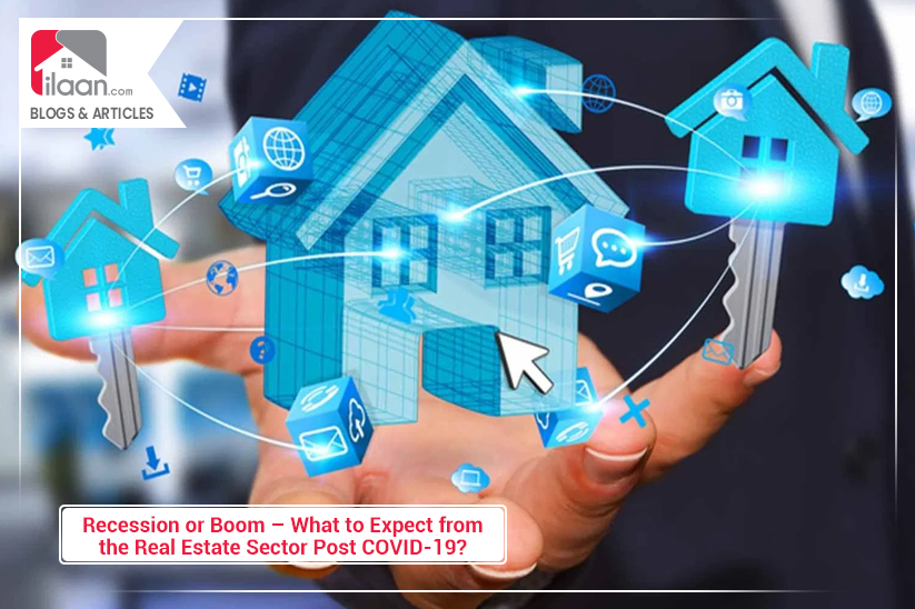 Recession or Boom – What to Expect from the Real Estate Sector Post COVID-19?