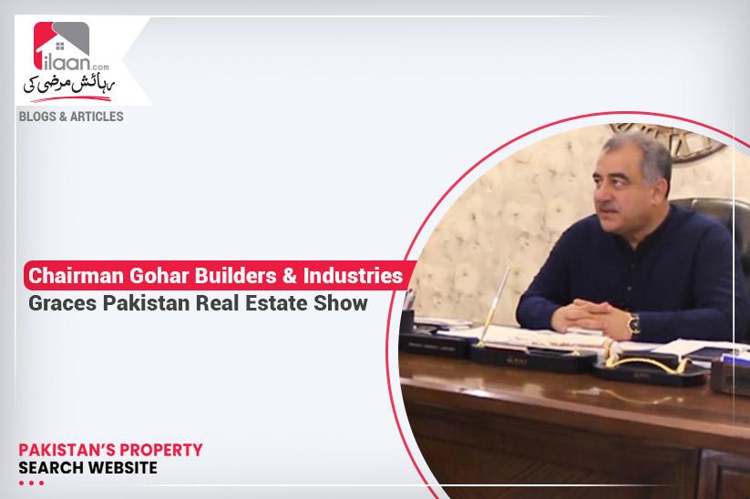 Chairman Gohar Builders & Industries Graces Pakistan Real Estate Show