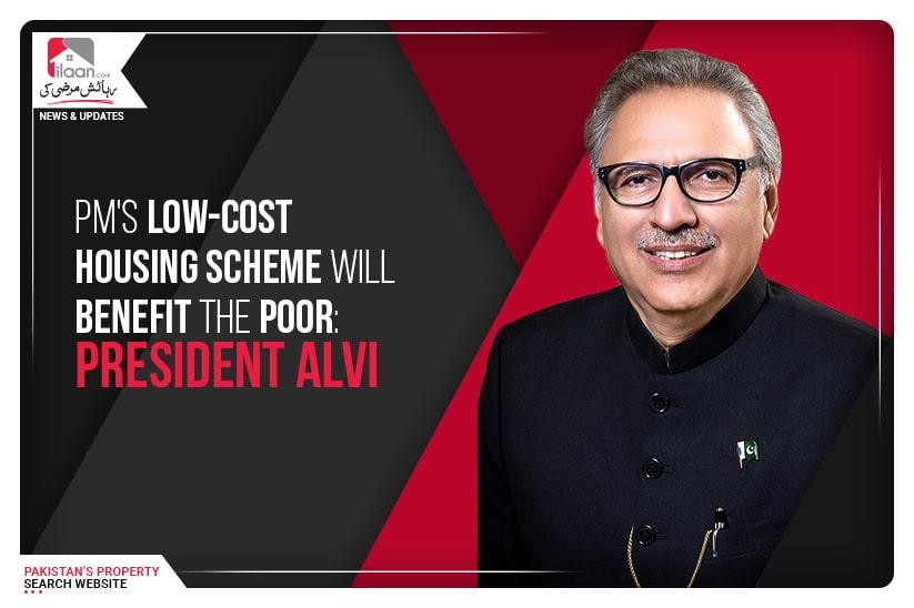 PM's low-cost housing scheme will benefit the poor: President Alvi