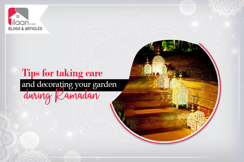 Tips for taking care and decorating your garden during Ramadan