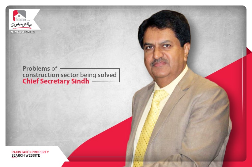 Problems of construction sector being solved: Chief Secretary Sindh