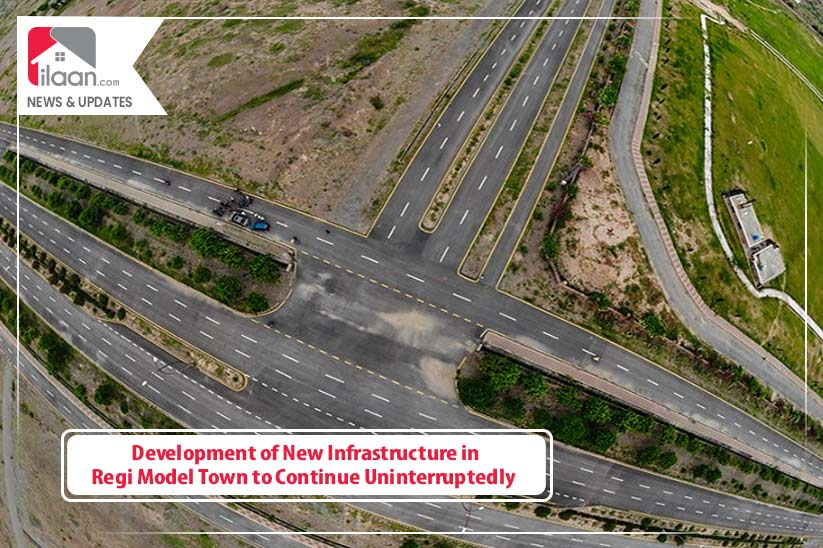 Development of New Infrastructure in Regi Model Town to Continue Uninterruptedly
