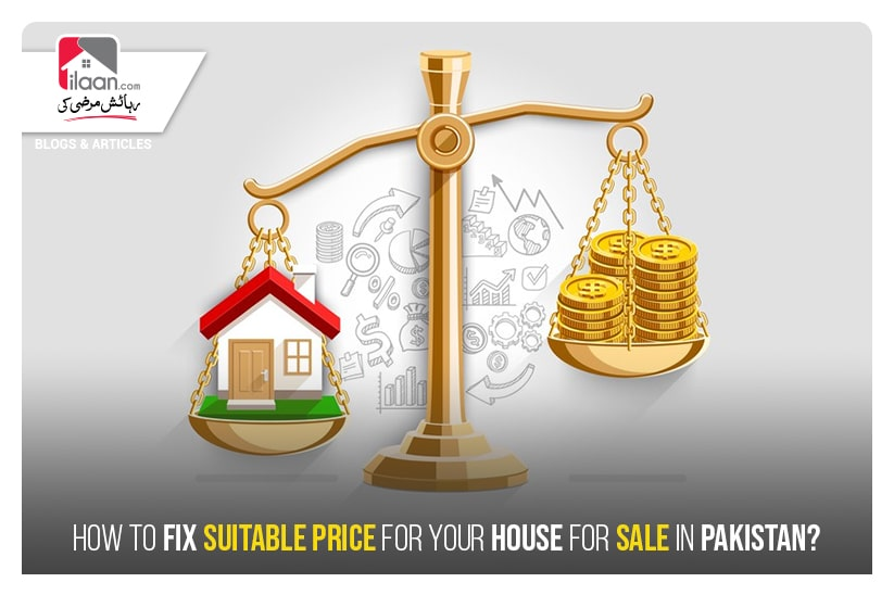 HOW TO FIX SUITABLE PRICE FOR YOUR HOUSE FOR SALE IN PAKISTAN?