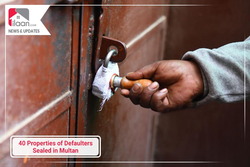 40 Properties of Defaulters Sealed in Multan
