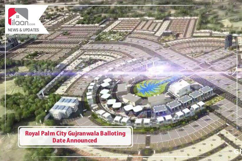 Royal Palm City Gujranwala Balloting Date Announced