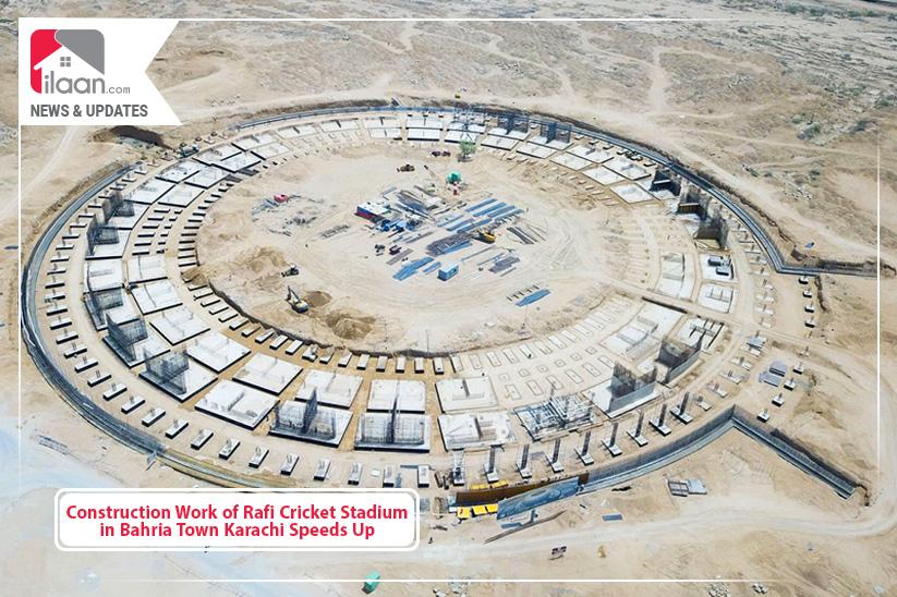 Construction Work of Rafi Cricket Stadium in Bahria Town Karachi Speeds Up