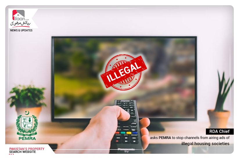 RDA Chief asks PEMRA to stop channels from airing ads of illegal housing societies