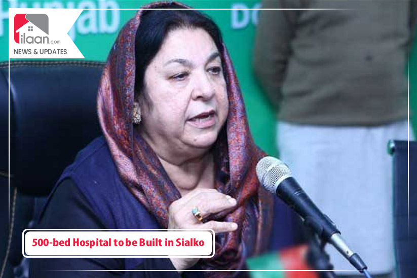 500-bed Hospital to be Built in Sialkot