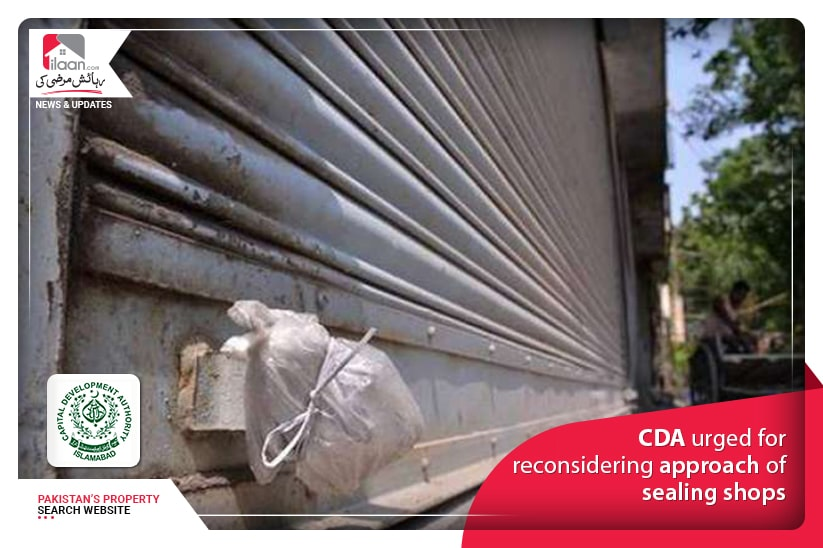 CDA urged for reconsidering approach of sealing shops