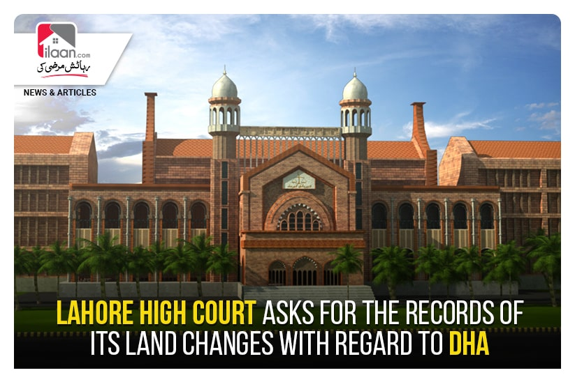 Lahore High Court asks for the records of its land changes with regard to DHA