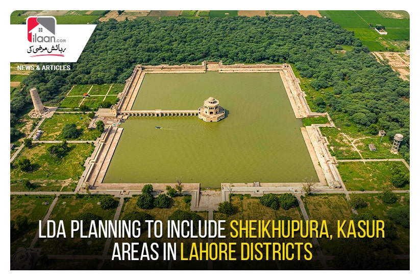 LDA planning to include Sheikhupura, Kasur areas in Lahore Districts