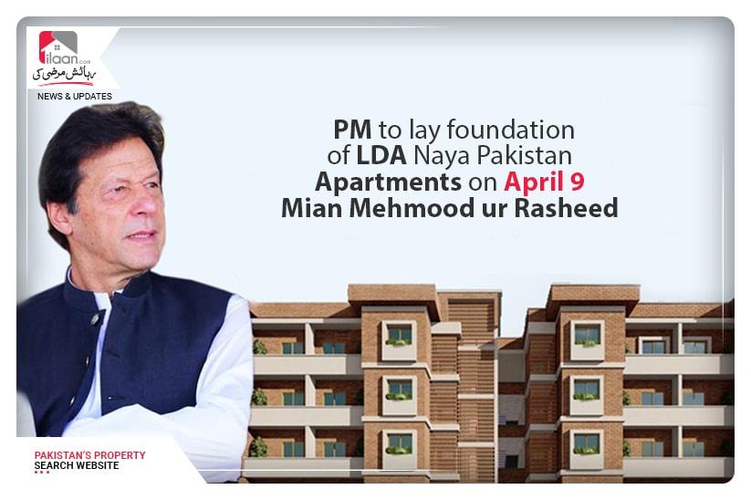 PM to lay foundation of LDA Naya Pakistan Apartments on April 9: Mian Mehmood ur Rasheed