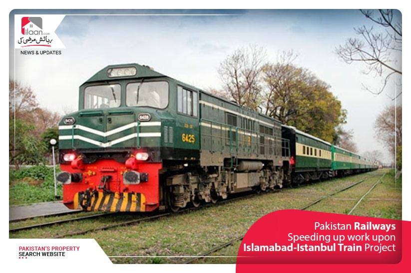 Pakistan Railways Speeding Up work upon Islamabad- Istanbul Train Project