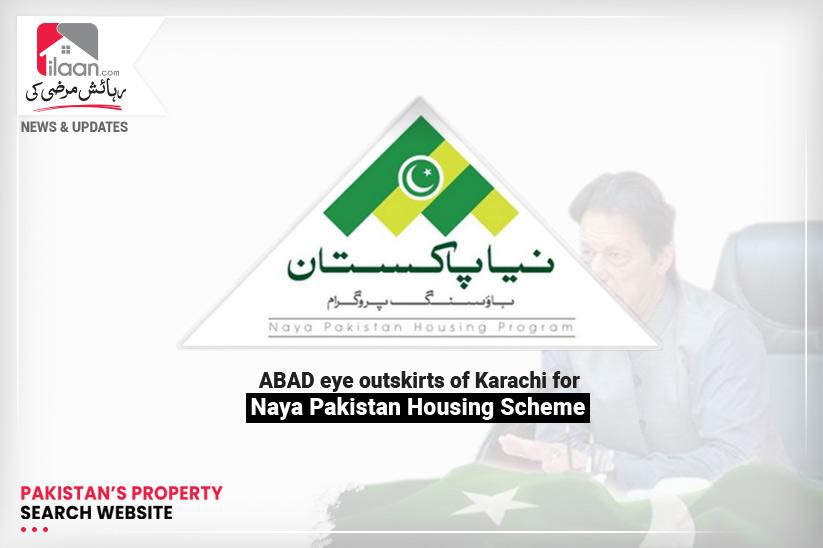 ABAD eye outskirts of Karachi for Naya Pakistan Housing Scheme