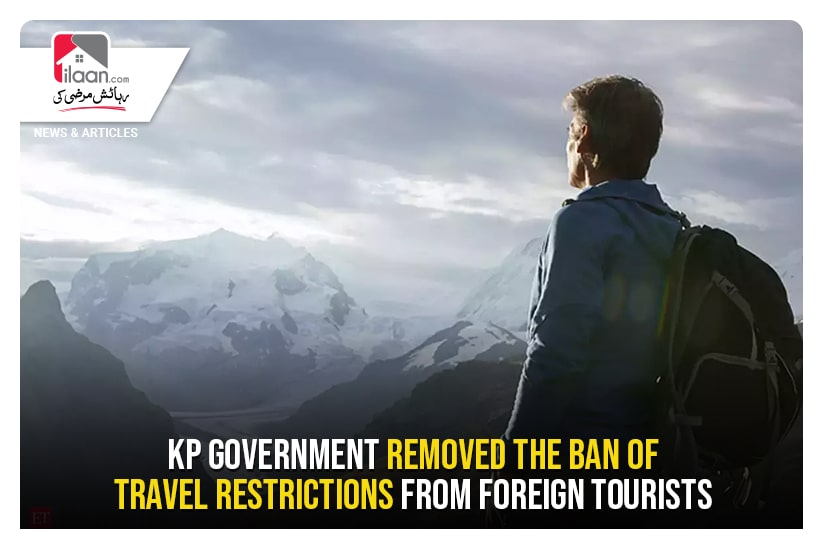 KP Government removed the ban of travel restrictions from foreign tourists