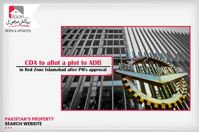 CDA to allot a plot to ADB in Red Zone Islamabad after PM's approval
