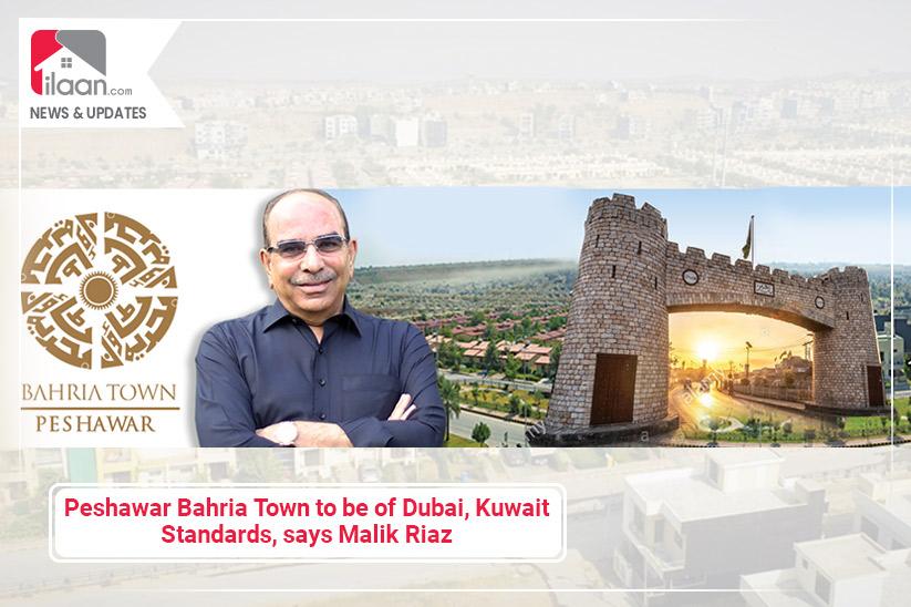 Peshawar Bahria Town to be of Dubai, Kuwait Standards, says Malik Riaz