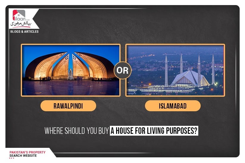 Islamabad or Rawalpindi - Where should you buy a house for living purposes?