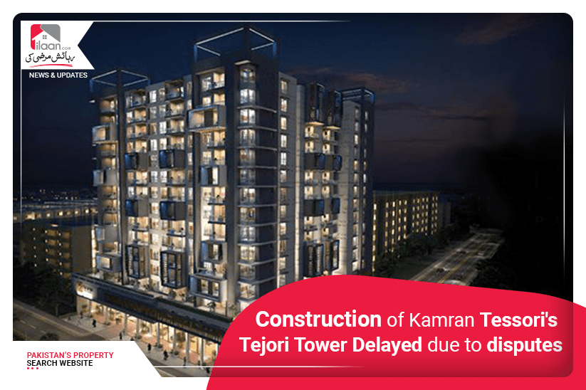 Construction of Kamran Tessori's Tejori Tower delayed Due to Disputes
