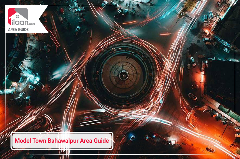 Model Town Bahawalpur Area Guide