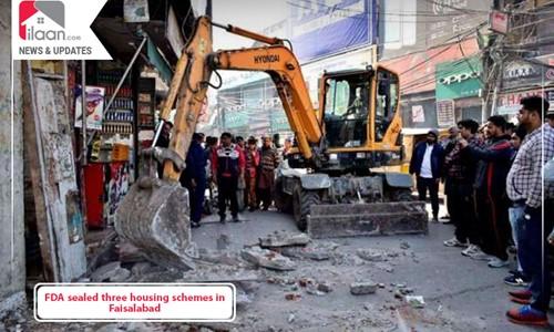 FDA sealed three housing schemes in Faisalabad