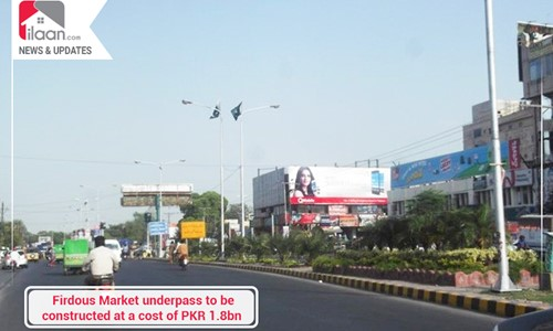 Firdous Market underpass to be constructed at a cost of PKR 1.8bn