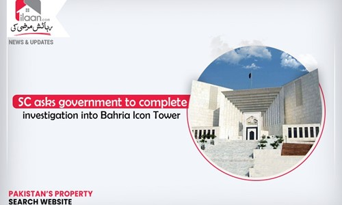 SC asks government to complete investigation into Bahria Icon Tower