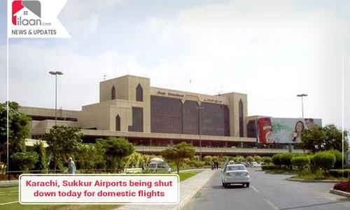 Karachi, Sukkur Airports being shut down today for domestic flights
