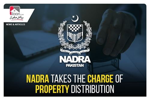 NADRA takes the charge of property distribution
