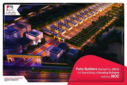 Palm Builders blamed by SBCA for launching a Housing Scheme without NOC