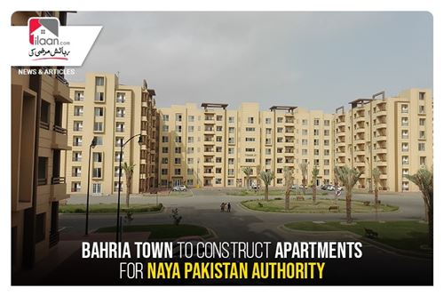 Bahria Town to construct apartments for Naya Pakistan Authority