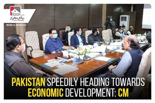 Pakistan speedily heading towards economic development: CM