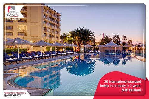 30 International standard hotels to be ready in 2 years: Zulfikar Abbas Bukhari