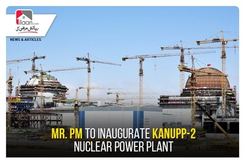 Mr. PM to inaugurate Kanupp-2 nuclear power plant