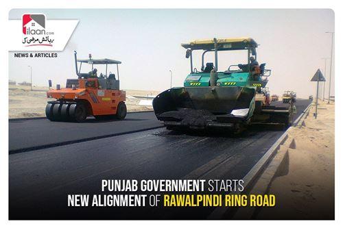Punjab government starts new alignment of Rawalpindi Ring Road